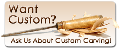 Ask about custom carving