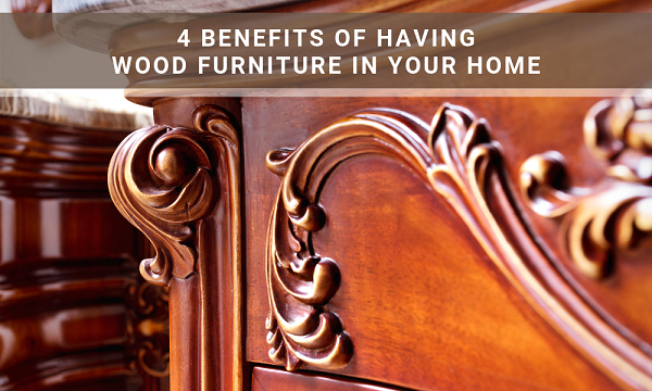 Image 4 Benefits of Having Wood Furniture in Your Home