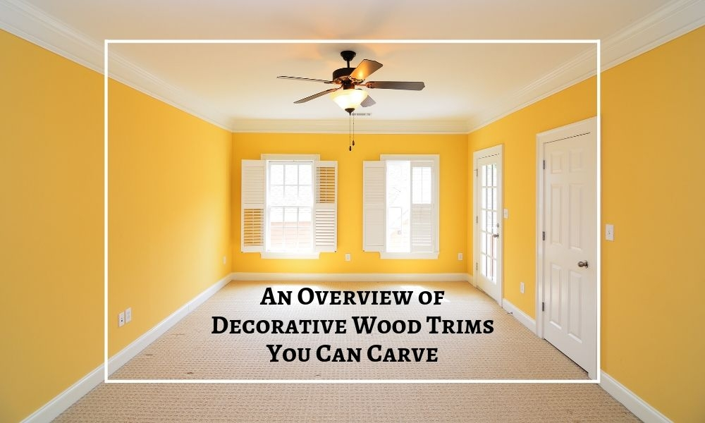 An Overview of Decorative Wood Trims You Can Carve