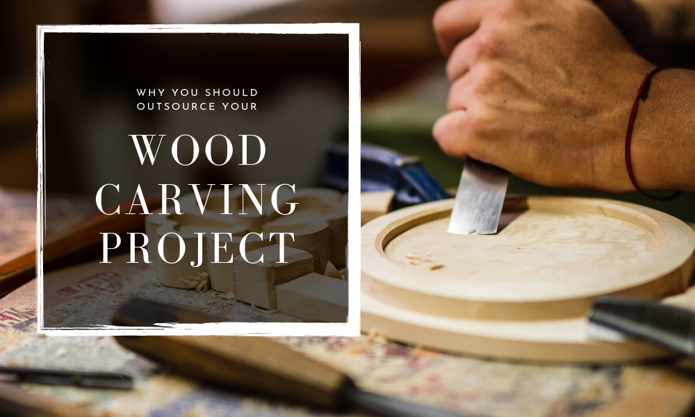 why you should outsource your wood carving project