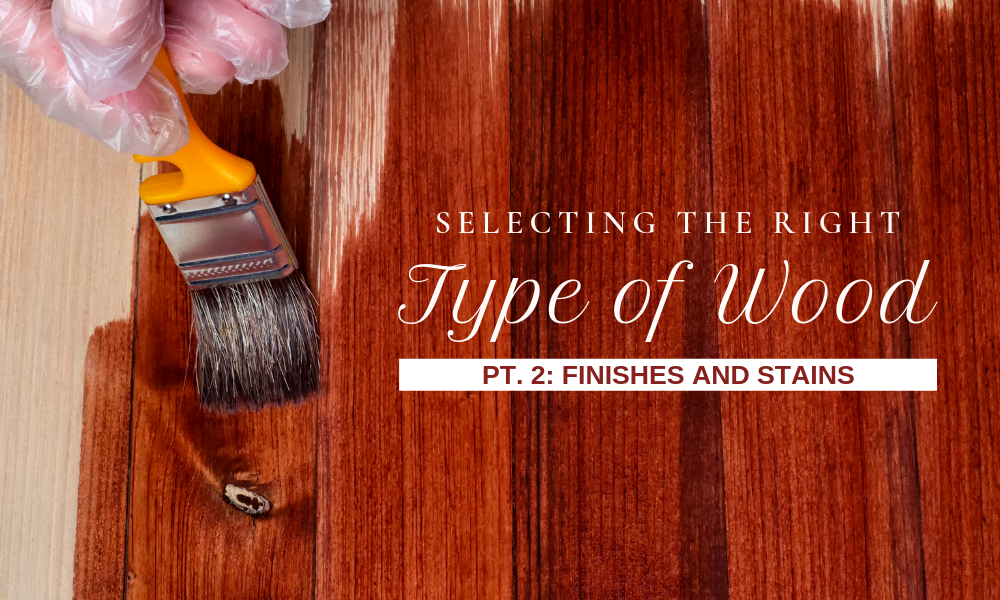 Selecting Right Type of Wood Pt 2: Finishes and Stains