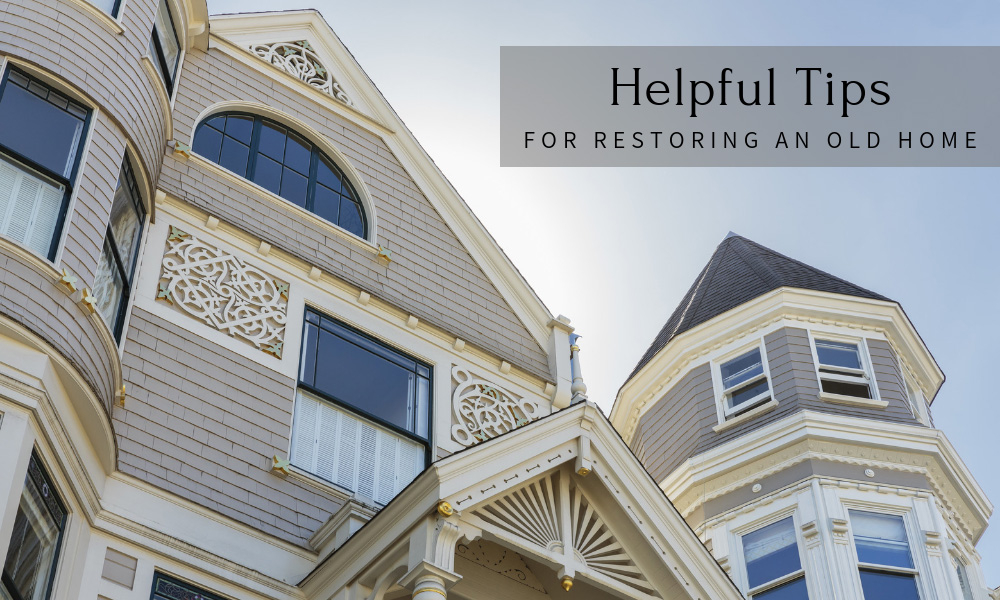Helpful Tips for Restoring an Old Home