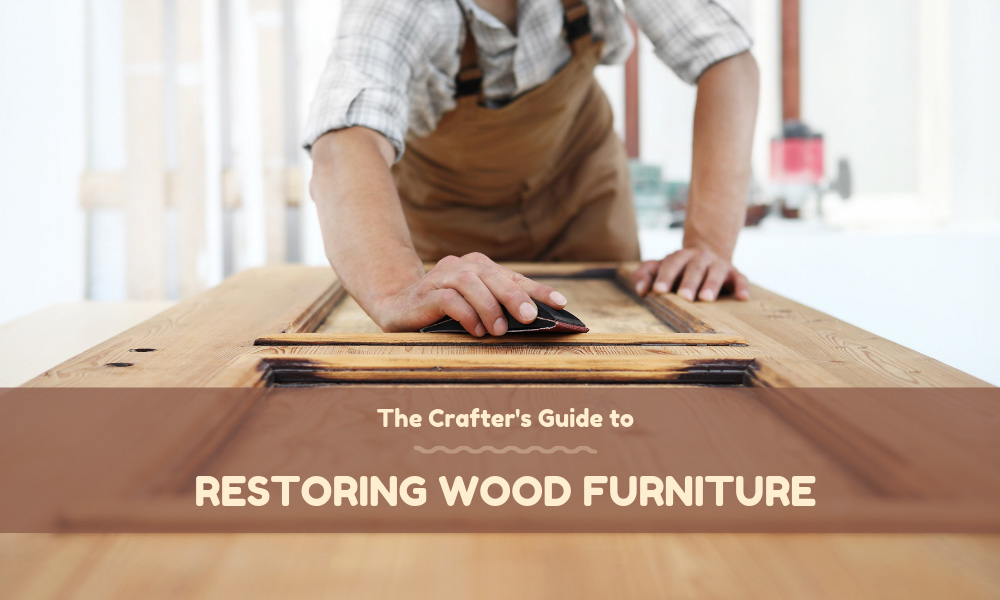 The Crafter's Guide to Restoring Wood Furniture