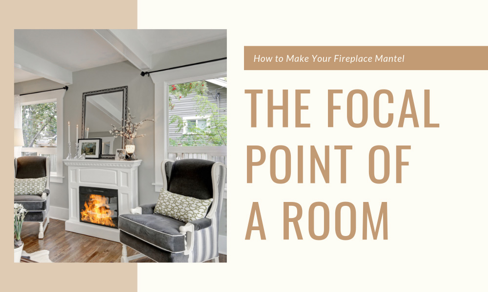 How to Make Your Fireplace Mantel the Focal Point of a Room