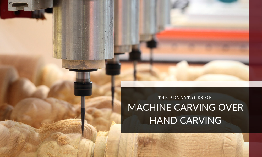 The Advantages of Machine Carving Over Hand Carving