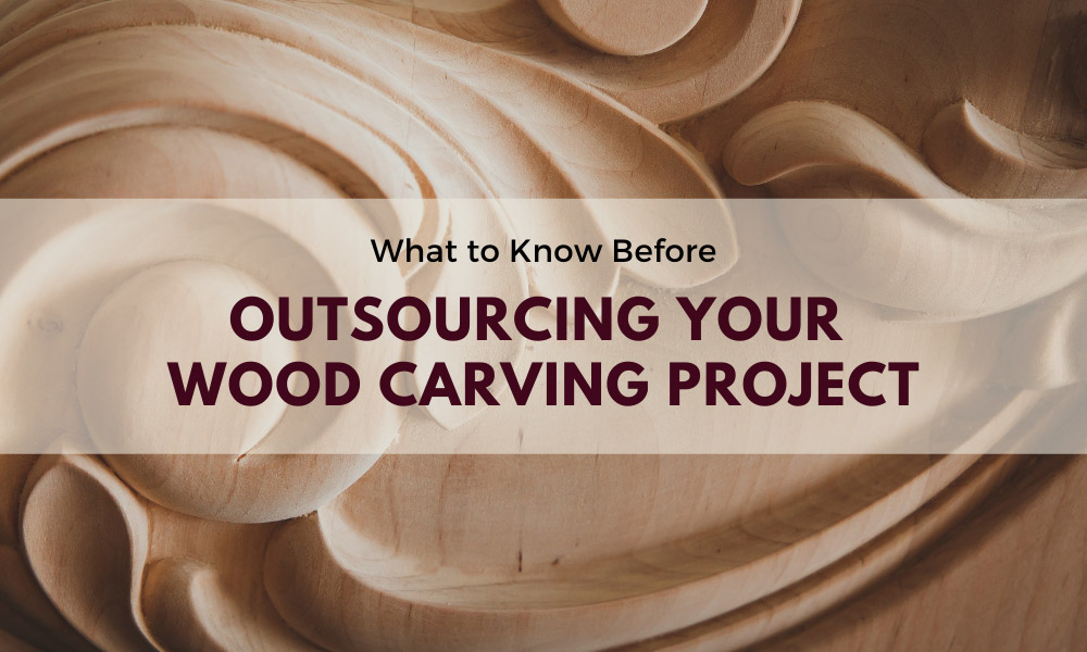 What to Know Before Outsourcing Your Wood Carving Project